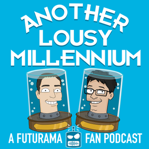 Another Lousy Millennium: A Futurama Fan Podcast